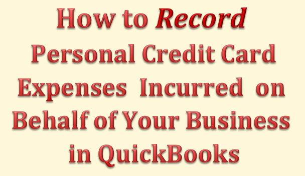 How to Record Credit Card Expenses Incurred on Behalf on Your Company in QuickBooks