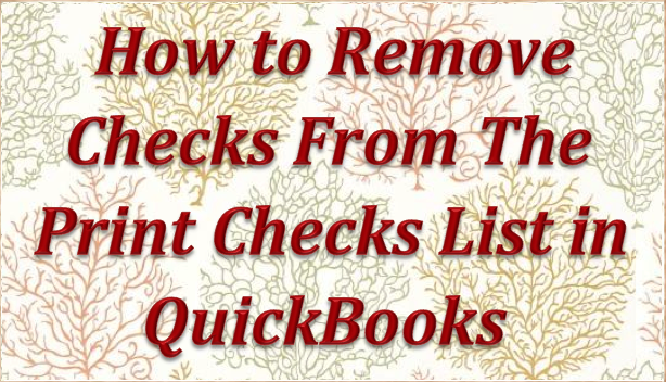 How to remove checks from the print checks list in QuickBooks
